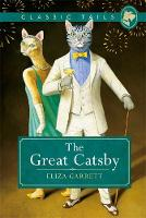 The Great Catsby (Classic Tails 2) Beautifully illustrated classics, as told by the finest breeds! by Eliza Garrett