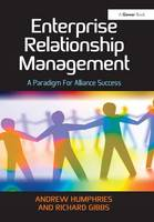 Enterprise Relationship Management A Paradigm For Alliance Success by Andrew Humphries, Richard Gibbs