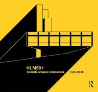 HLM 50+ Towards a Social Architecture by Tony Monk, Edward Denison