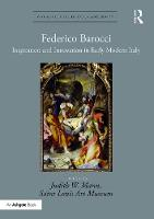 Federico Barocci Inspiration and Innovation in Early Modern Italy by Judith Walker Mann