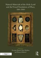 Natural Materials of the Holy Land and the Visual Translation of Place, 500-1500 by Renana Bartal
