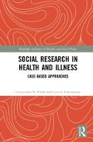 Social Research in Health and Illness Case-Based Approaches by Dr Constantinos N. Phellas, Costas S. Constantinou