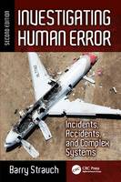 Investigating Human Error Incidents, Accidents, and Complex Systems by Barry Strauch