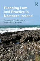 Planning Law and Practice in Northern Ireland by Stephen McKay
