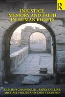 Injustice, Memory and Faith in Human Rights by Kalliopi Chainoglou