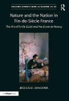 Nature and the Nation in Fin de Siecle France The Art of Emile Galle and the Ecole de Nancy by Jessica M. Dandona