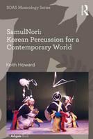 Samulnori: Korean Percussion for a Contemporary World by Professor Keith Howard