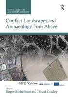 Conflict Landscapes and Archaeology from Above by Birger Stichelbaut
