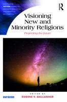 Visioning New and Minority Religions Projecting the future by Eugene V. Gallagher