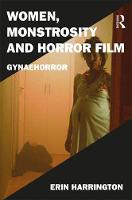 Women, Monstrosity and Horror Film Gynaehorror by Erin Harrington