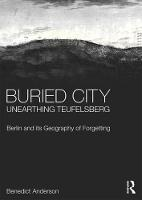Buried City, Unearthing Teufelsberg Berlin and its Geography of Forgetting by Benedict Anderson