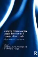 Mapping Precariousness, Labour Insecurity and Uncertain Livelihoods Subjectivities and Resistance by Emiliana Armano