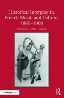 Historical Interplay in French Music and Culture by Deborah Mawer
