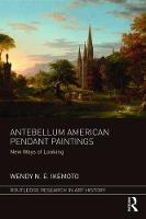 Antebellum American Pendant Paintings New Ways of Looking by Wendy Ikemoto