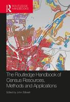 The Routledge Handbook of Census Resources, Methods and Applications Unlocking the UK 2011 Census by John Stillwell