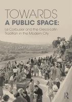 Towards a Public Space Le Corbusier and the Greco-Latin Tradition in the Modern City by Marta Sequeira
