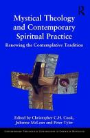 Mystical Theology and Contemporary Spiritual Practice Renewing the Contemplative Tradition by Christopher C. H. Cook