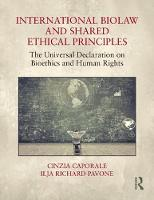 International Biolaw and Shared Ethical Principles The Universal Declaration on Bioethics and Human Rights by Cinzia Caporale, Ilja Richard Pavone