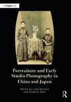 Portraiture and Early Studio Photography in China and Japan by Luke Gartlan