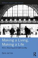 Making a Living, Making a Life Work, Meaning and Self-Identity by Sara (La Trobe University, Australia) James
