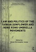 The Law and Politics of the Taiwan Sunflower and Hong Kong Umbrella Movements Critical Neighbours by Jones Brian Christopher