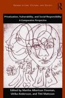 Privatization, Vulnerability, and Social Responsibility A Comparative Perspective by Professor Martha Albertson Fineman