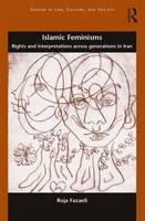 Islamic Feminisms Rights and Interpretations Across Generations in Iran by Roja Professor Fazaeli