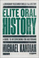 Elite Oral History A Guide to Interviewing for Historians by Michael (Centre for Contemporary British History, Kings College, University of London, UK King s College London, UK Ki Kandiah