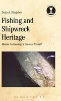 Fishing and Shipwreck Heritage Marine Archaeology's Greatest Threat? by Sean A. Kingsley