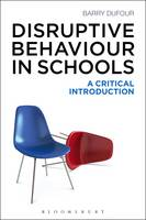Disruptive Behaviour in Schools A Critical Introduction by Barry Dufour
