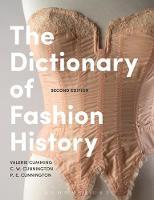 The Dictionary of Fashion History by Valerie Cumming, P. E. Cunnington, C. Willett Cunnington
