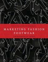 Marketing Fashion Footwear The Business of Shoes by Tamsin (University of Winchester, UK) McLaren, Fiona (Liverpool John Moores University, UK) Armstrong-Gibbs