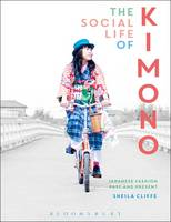 The Social Life of Kimono Japanese Fashion Past and Present by Sheila (Jumonji Gakuen Women's University, Japan) Cliffe
