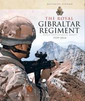 The Royal Gibraltar Regiment 1939-2014 Nulli Expugnabilis Hosti by Matthias Strohn