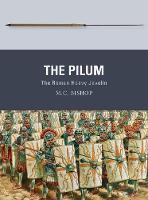 The Pilum The Roman Heavy Javelin by M. C. Bishop