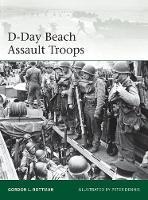 D-Day Beach Assault Troops by Gordon L. Rottman