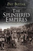 The Splintered Empires The Eastern Front 1917-21 by Prit Buttar