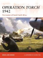 Operation Torch 1942 The invasion of French North Africa by Brian Lane Herder