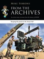 From the Archives An Eclectic Mix of Stories from the History of REME by Mike Sibbons