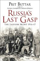 Russia's Last Gasp The Eastern Front 1916-17 by Prit Buttar