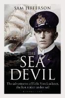 The Sea Devil The Adventures of Count Felix von Luckner, the Last Raider under Sail by Sam Jefferson