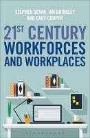 21st Century Workforces and Workplaces by Stephen Bevan, Ian Brinkley, Cary Cooper, Zofia Bajorek