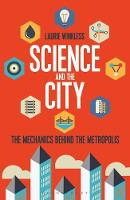 Science and the City The Mechanics Behind the Metropolis by Laurie Winkless
