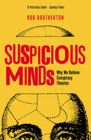Suspicious Minds Why We Believe Conspiracy Theories by Rob Brotherton