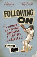 Following On A Memoir of Teenage Obsession and Terrible Cricket by Emma John