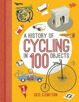 A History of Cycling in 100 Objects by Suze Clemitson