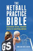The Netball Practice Bible Essential Drills, Session Plans and Coaching Advice by Anna Sheryn, Chris Sheryn