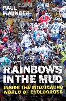 Rainbows in the Mud Inside the Intoxicating World of Cyclocross by Paul Maunder