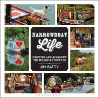 Narrowboat Life Discover Life Afloat on the Inland Waterways by Jim Batty