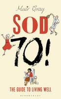 Sod Seventy! The Guide to Living Well by Muir Gray